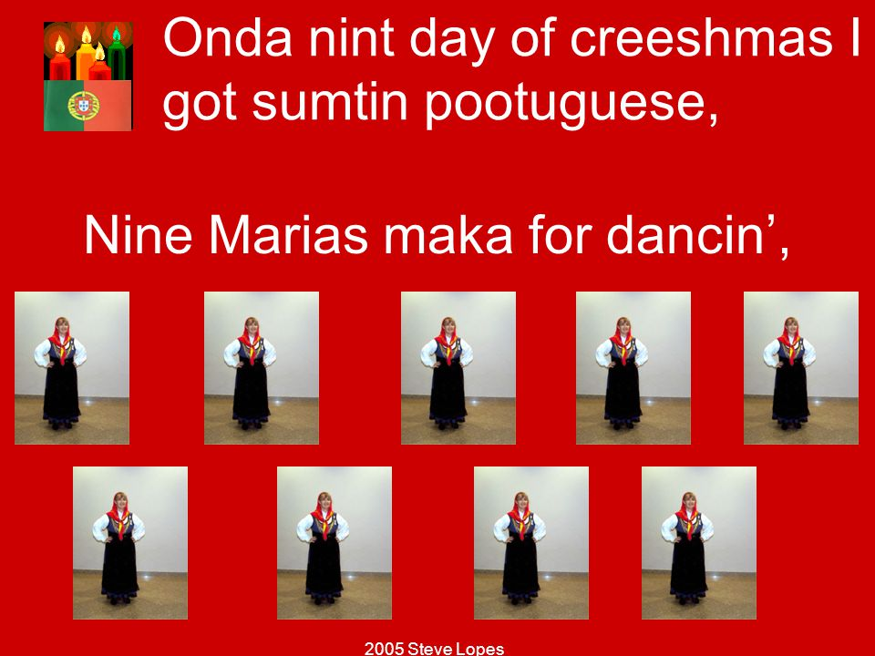 Onda nint day of creeshmas I got sumtin pootuguese,