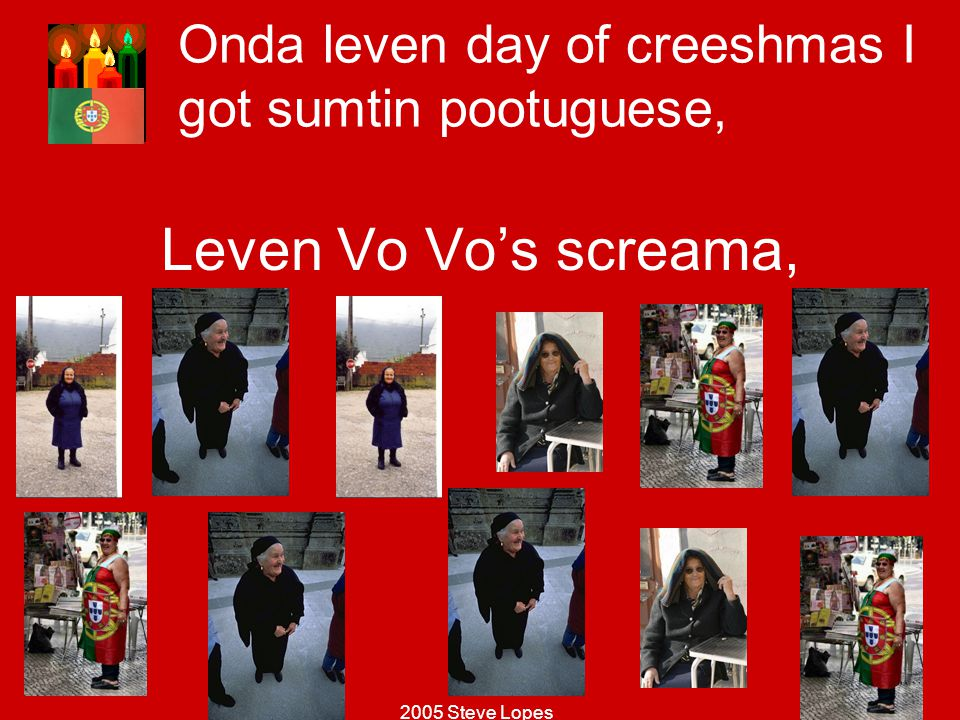 Onda leven day of creeshmas I got sumtin pootuguese,
