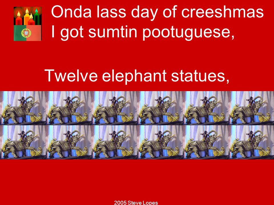 Onda lass day of creeshmas I got sumtin pootuguese,