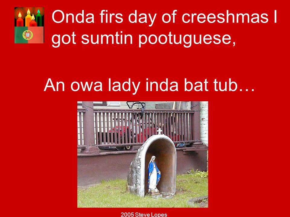 Onda firs day of creeshmas I got sumtin pootuguese,