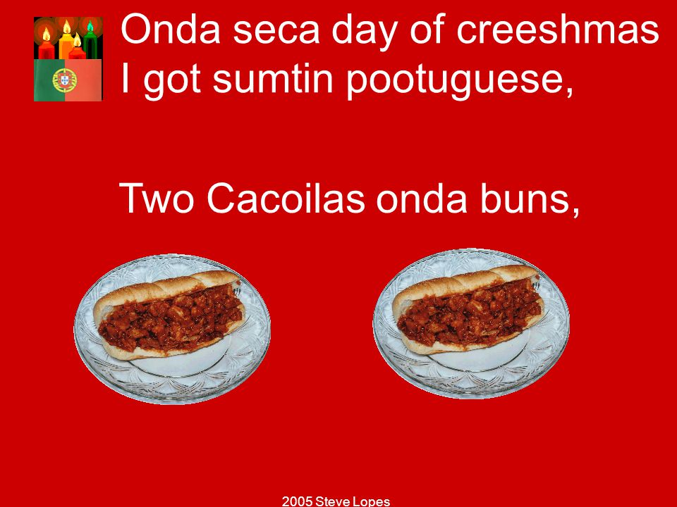 Onda seca day of creeshmas I got sumtin pootuguese,