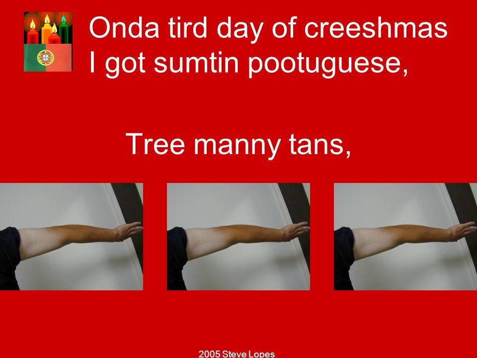 Onda tird day of creeshmas I got sumtin pootuguese,
