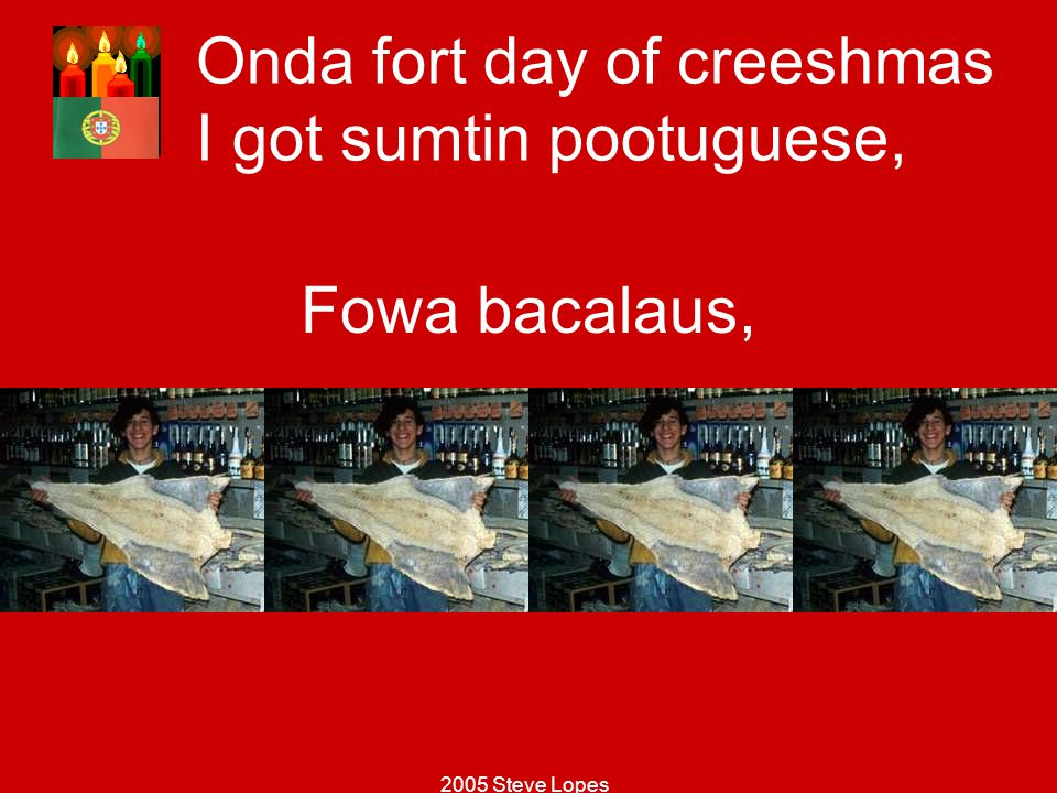 Onda fort day of creeshmas I got sumtin pootuguese,