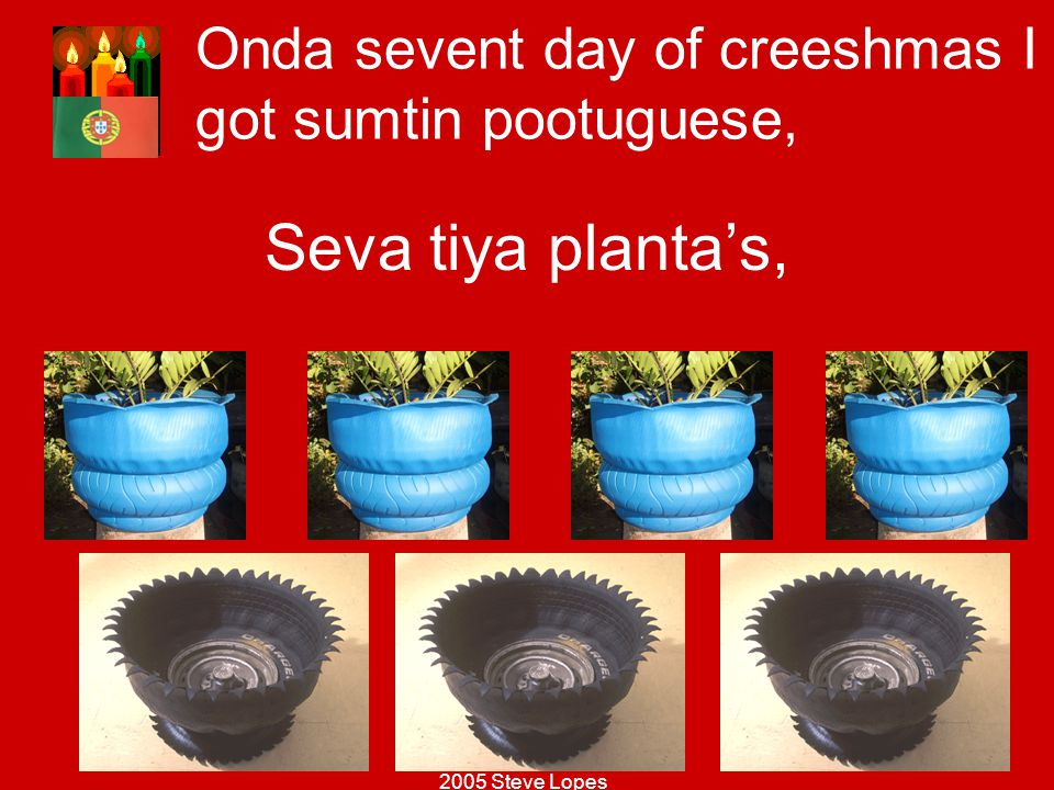 Onda sevent day of creeshmas I got sumtin pootuguese,