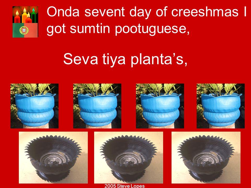 Onda sevent day of creeshmas I got sumtin pootuguese,
