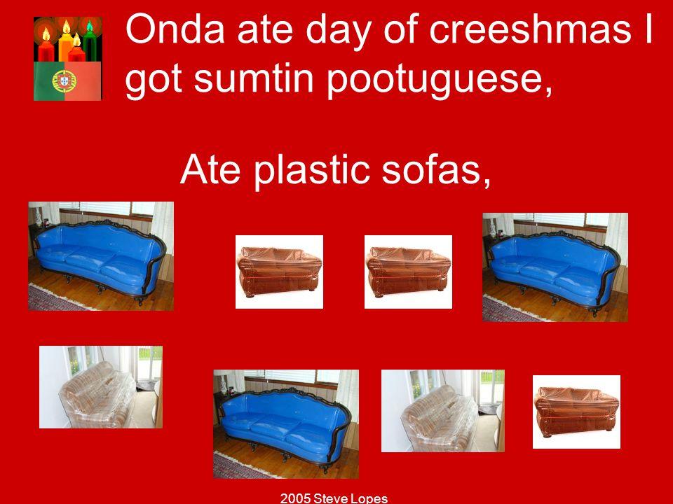 Onda ate day of creeshmas I got sumtin pootuguese,