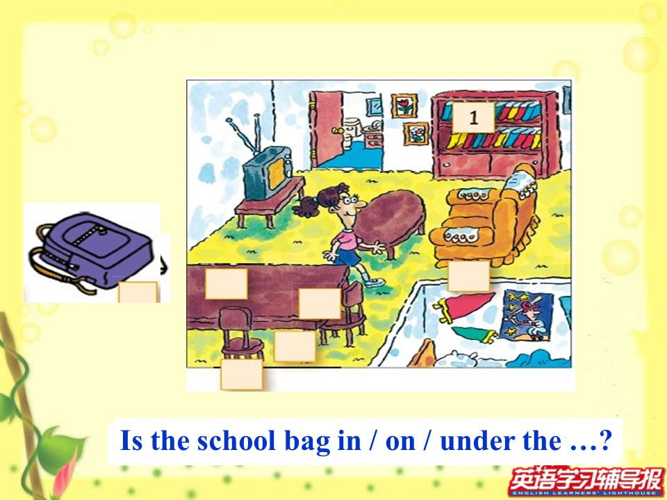 Is the school bag in / on / under the …