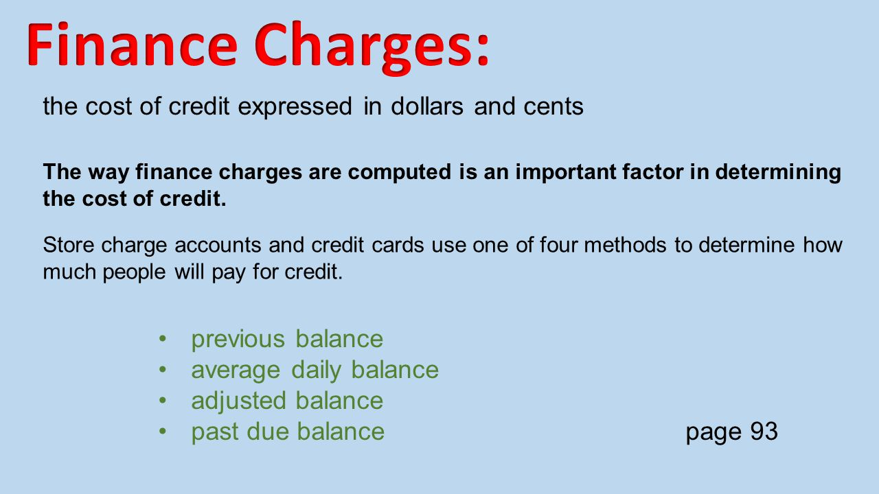 Finance Charges: the cost of credit expressed in dollars and cents