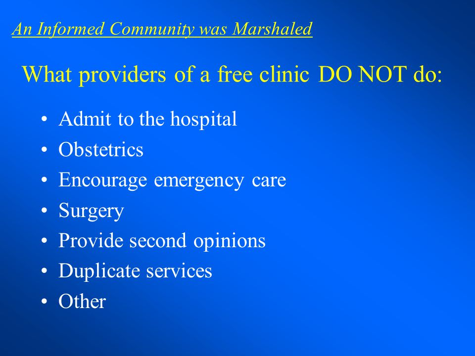 What providers of a free clinic DO NOT do: