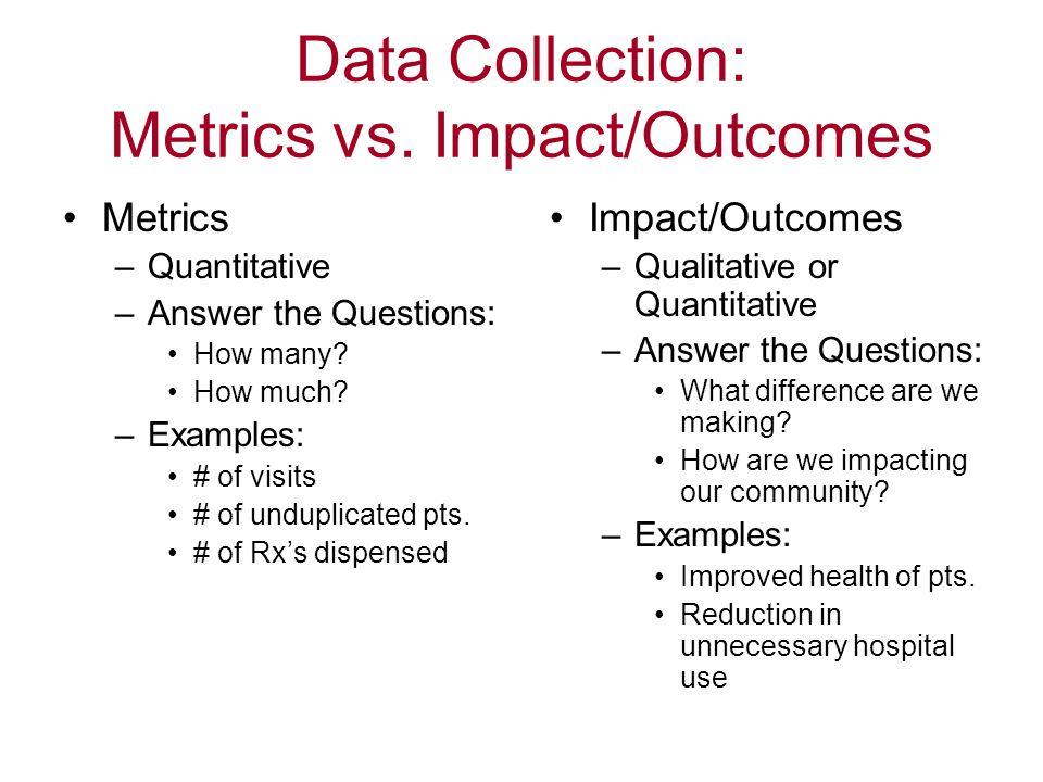 Data Collection: Metrics vs. Impact/Outcomes
