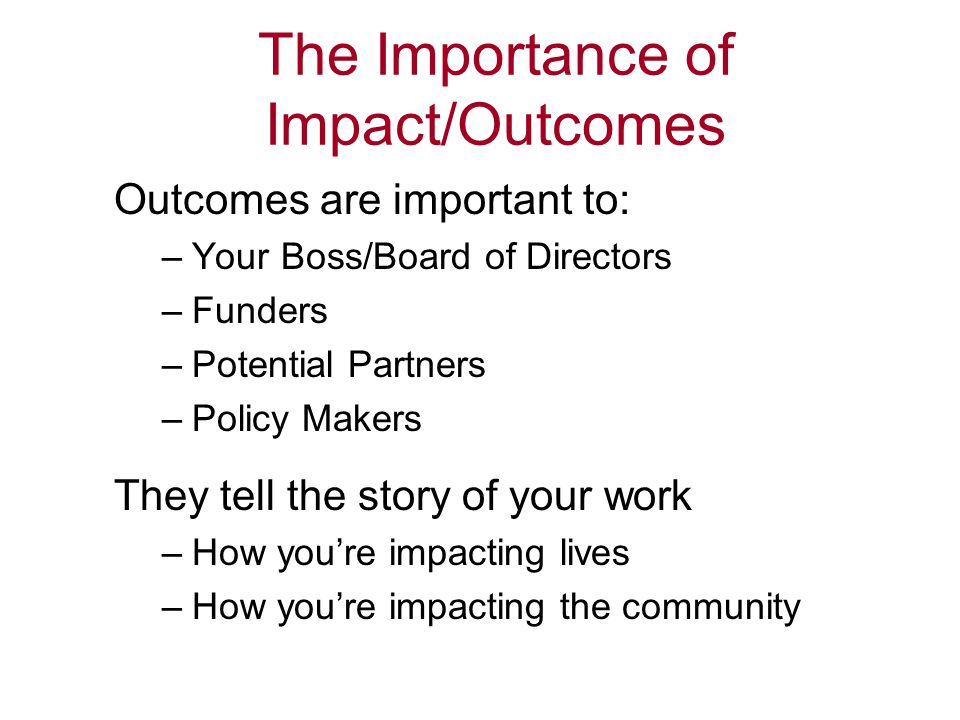 The Importance of Impact/Outcomes