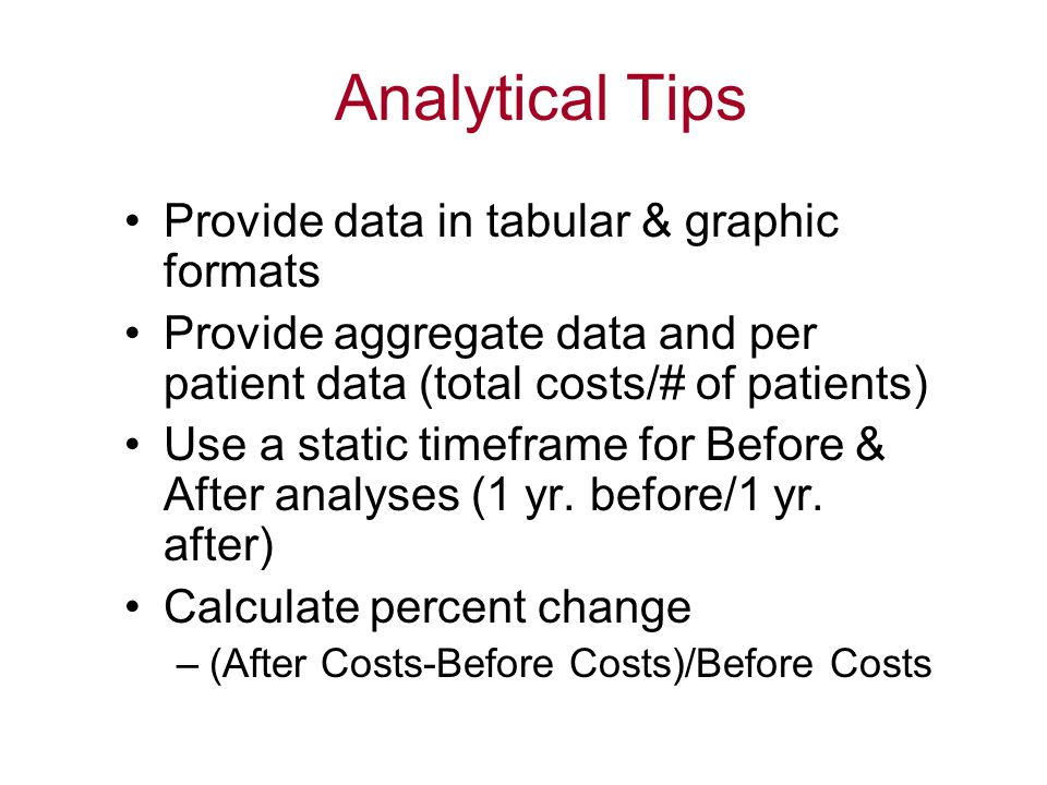 Analytical Tips Provide data in tabular & graphic formats