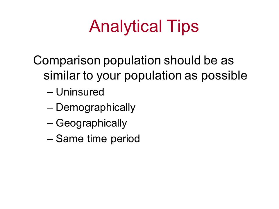 Analytical Tips Comparison population should be as similar to your population as possible. Uninsured.