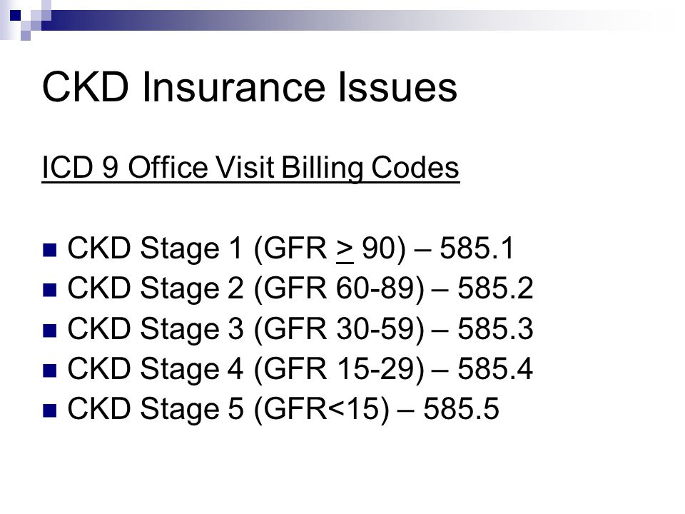 CKD Insurance Issues ICD 9 Office Visit Billing Codes