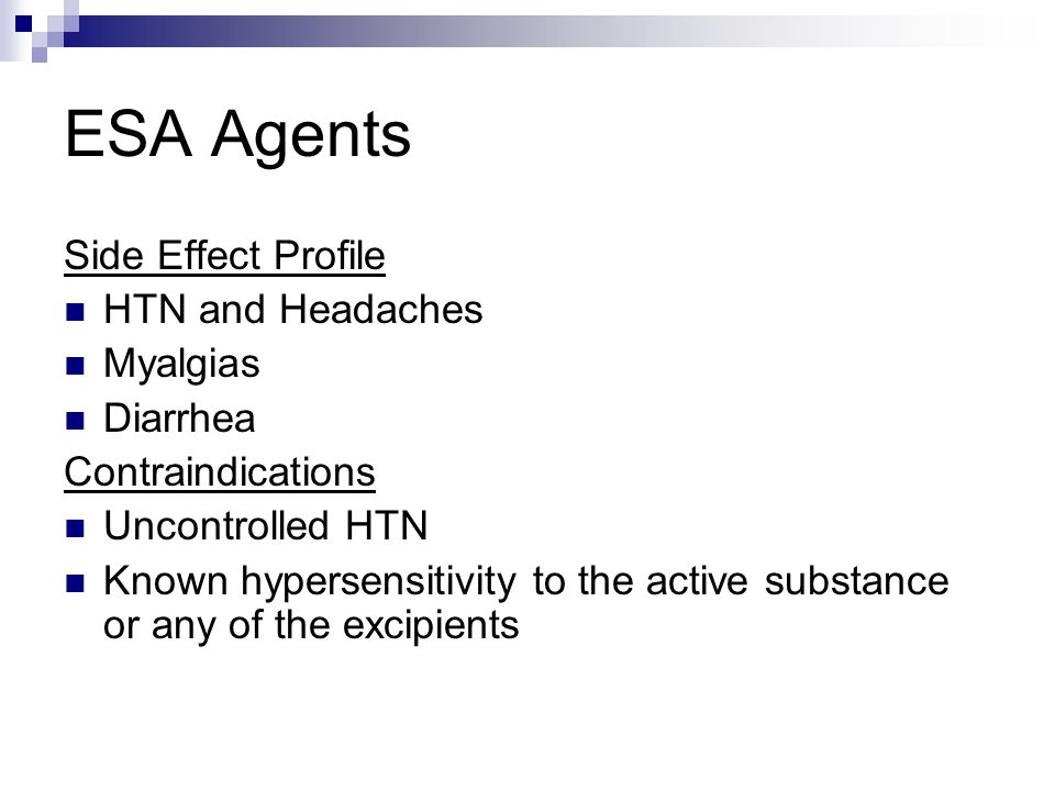ESA Agents Side Effect Profile HTN and Headaches Myalgias Diarrhea