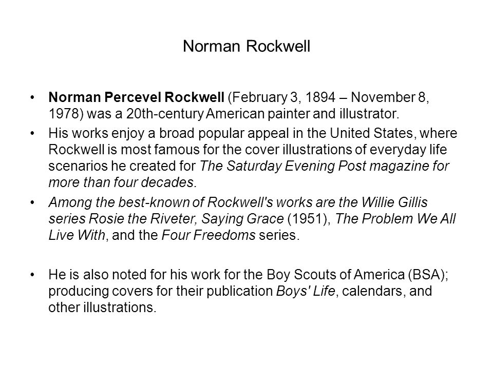 Norman Rockwell Norman Percevel Rockwell (February 3, 1894 – November 8, 1978) was a 20th-century American painter and illustrator.