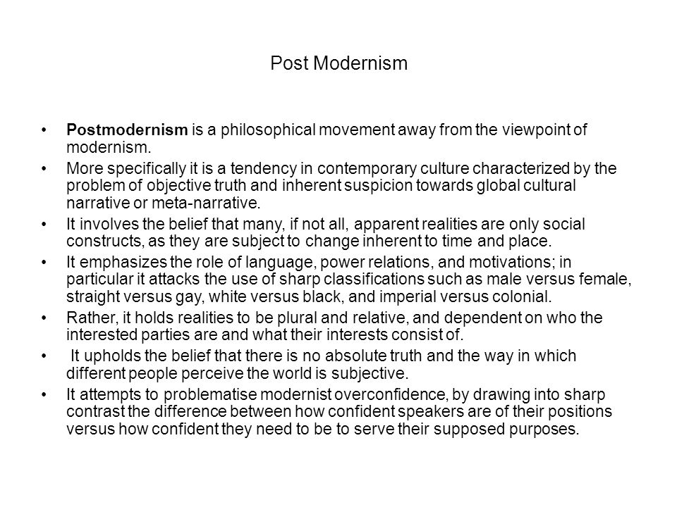 Post Modernism Postmodernism is a philosophical movement away from the viewpoint of modernism.