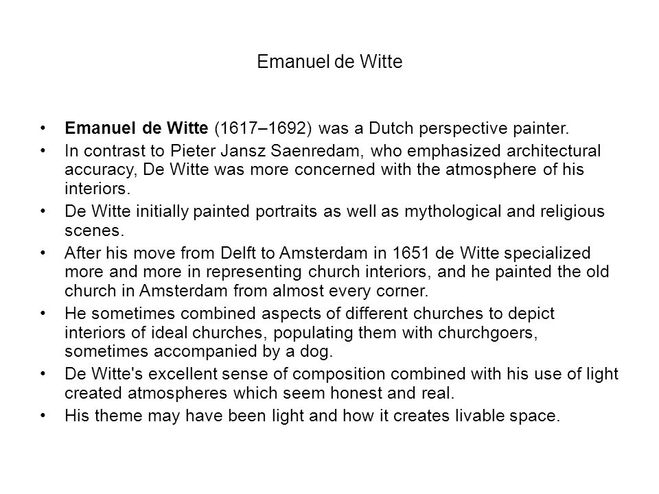 Emanuel de Witte Emanuel de Witte (1617–1692) was a Dutch perspective painter.