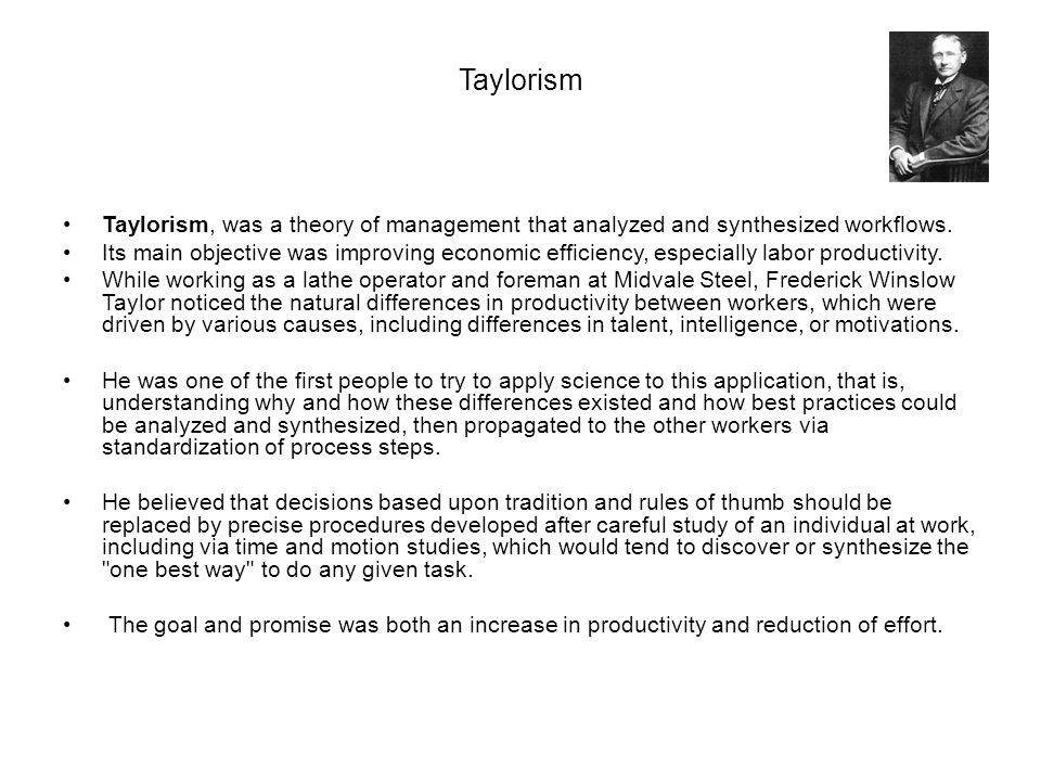 Taylorism Taylorism, was a theory of management that analyzed and synthesized workflows.