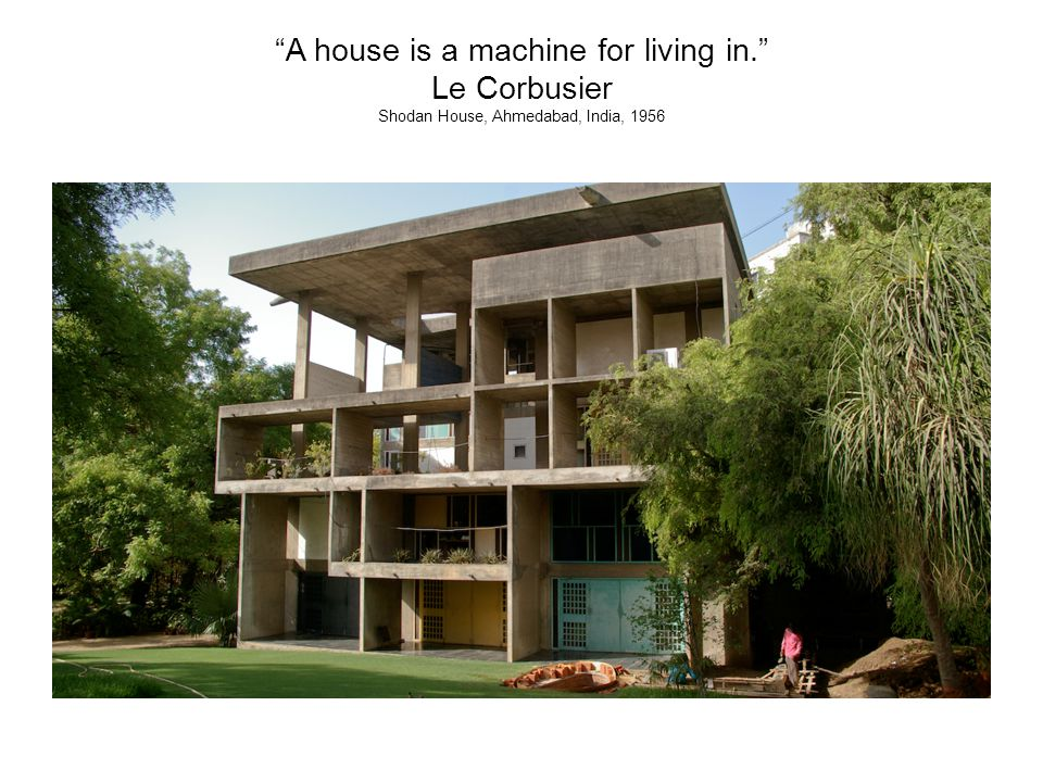 A house is a machine for living in