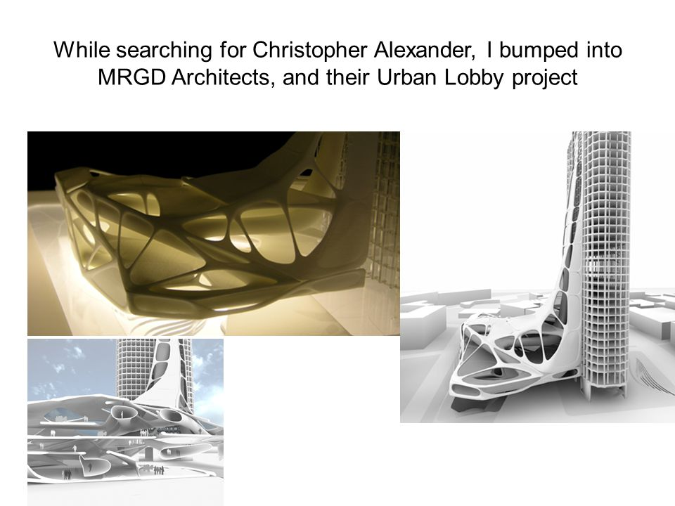 While searching for Christopher Alexander, I bumped into MRGD Architects, and their Urban Lobby project