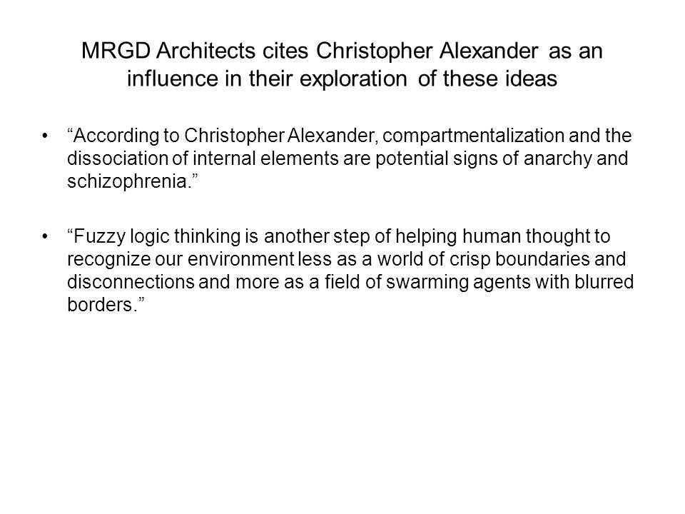 MRGD Architects cites Christopher Alexander as an influence in their exploration of these ideas