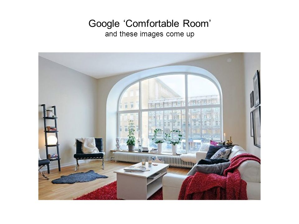 Google 'Comfortable Room' and these images come up