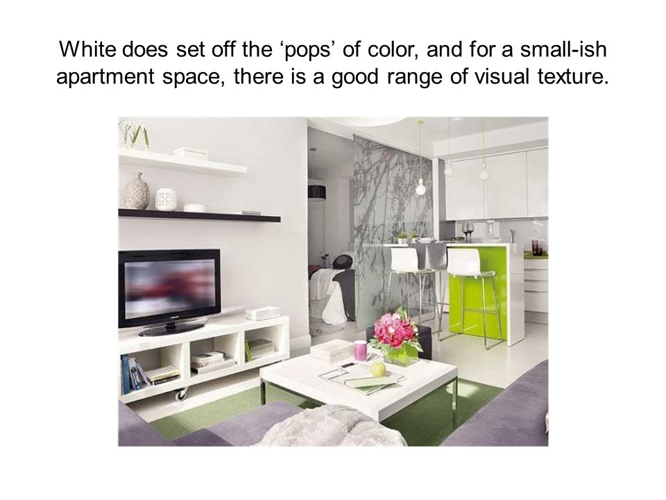 White does set off the 'pops' of color, and for a small-ish apartment space, there is a good range of visual texture.