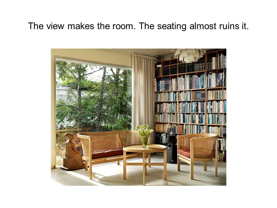 The view makes the room. The seating almost ruins it.