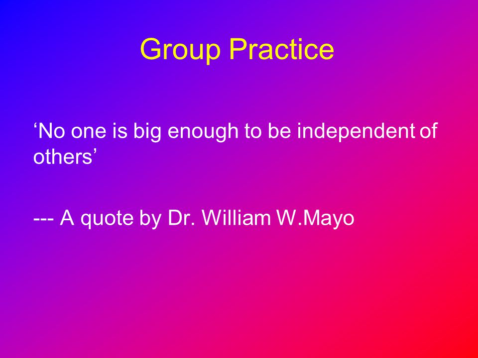 Group Practice 'No one is big enough to be independent of others'