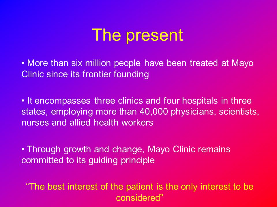 The present More than six million people have been treated at Mayo Clinic since its frontier founding.