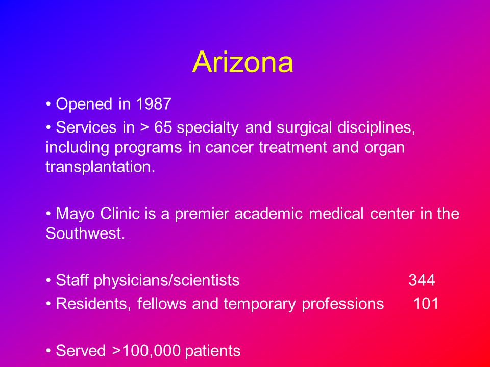 Arizona Opened in 1987. Services in > 65 specialty and surgical disciplines, including programs in cancer treatment and organ transplantation.