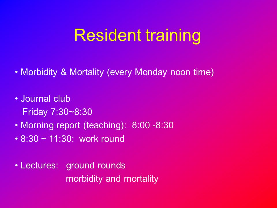 Resident training Morbidity & Mortality (every Monday noon time)