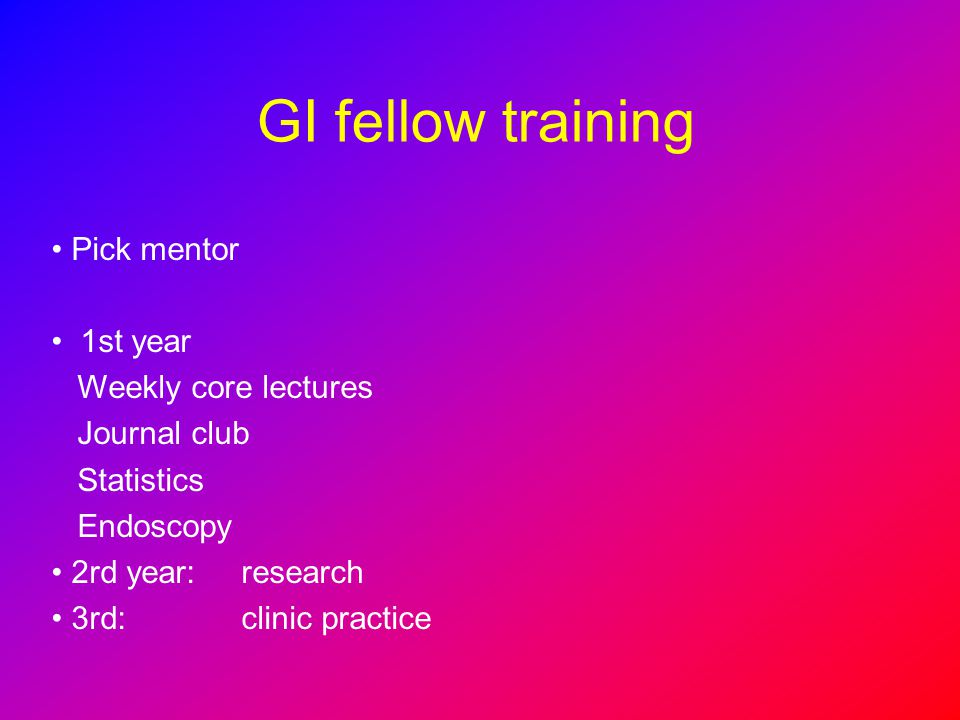 GI fellow training Pick mentor 1st year Weekly core lectures