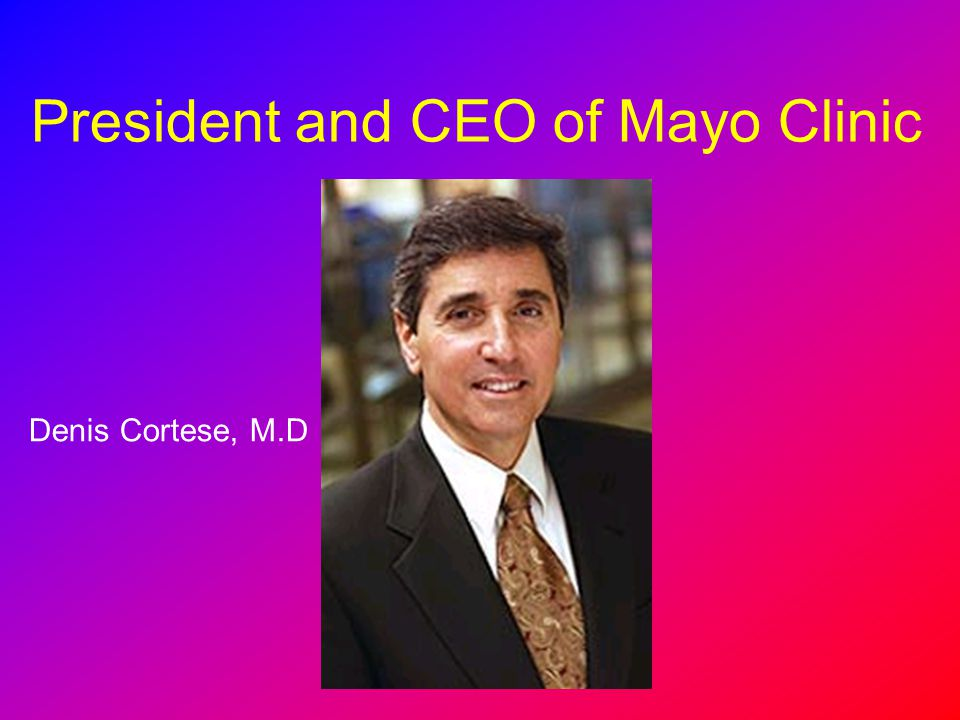 President and CEO of Mayo Clinic