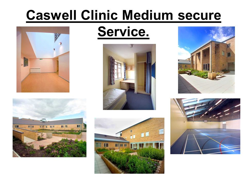 Caswell Clinic Medium secure Service.