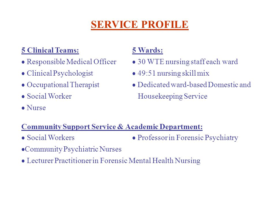 SERVICE PROFILE 5 Clinical Teams: 5 Wards: