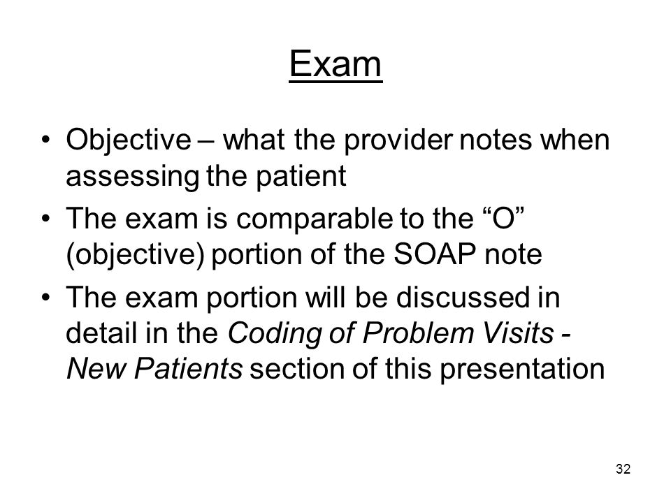 Exam Objective – what the provider notes when assessing the patient