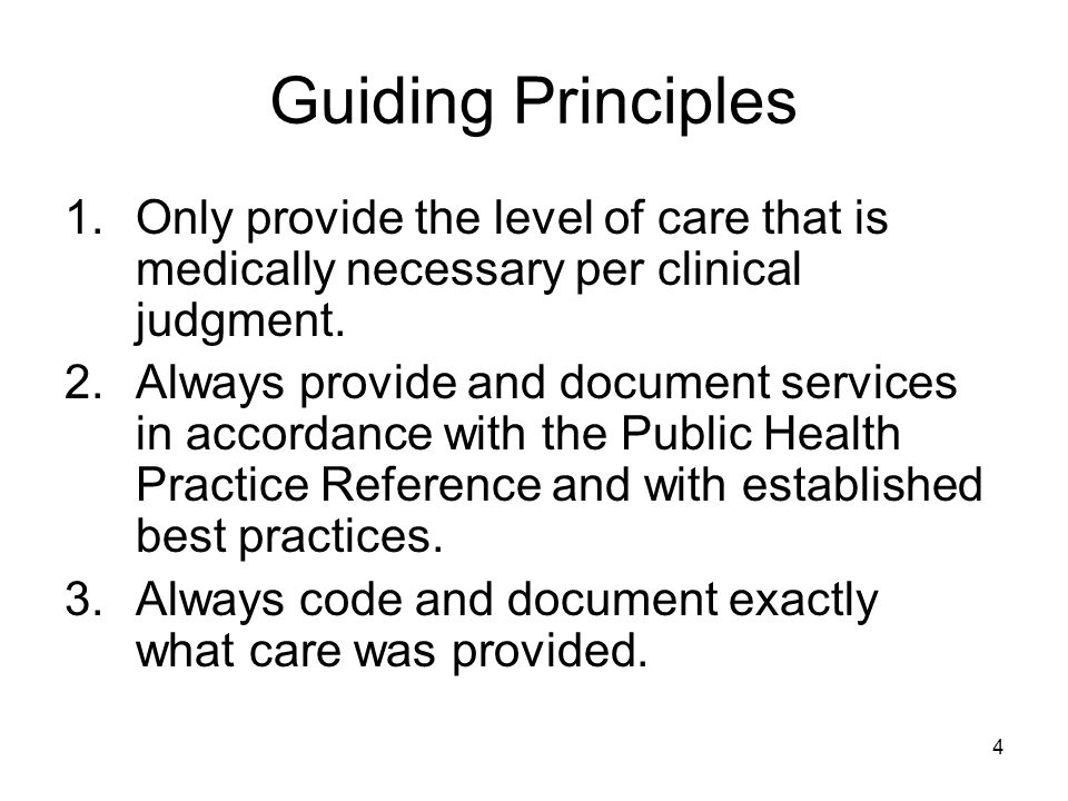 Guiding Principles Only provide the level of care that is medically necessary per clinical judgment.
