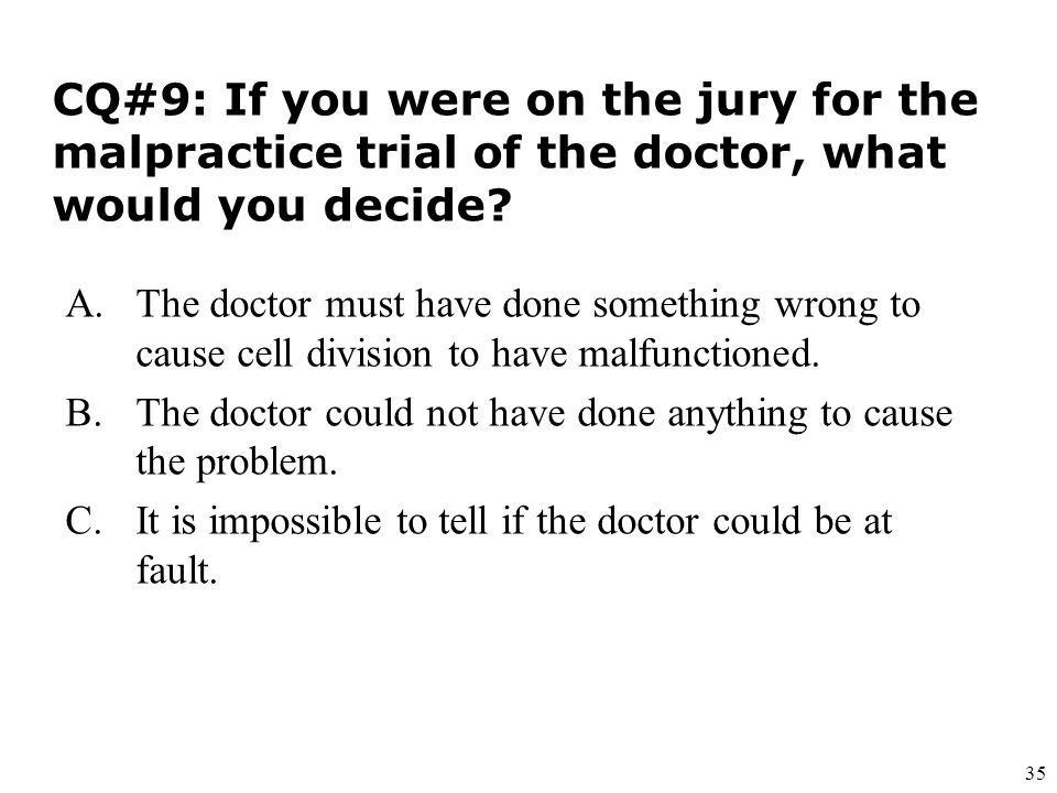CQ#9: If you were on the jury for the malpractice trial of the doctor, what would you decide