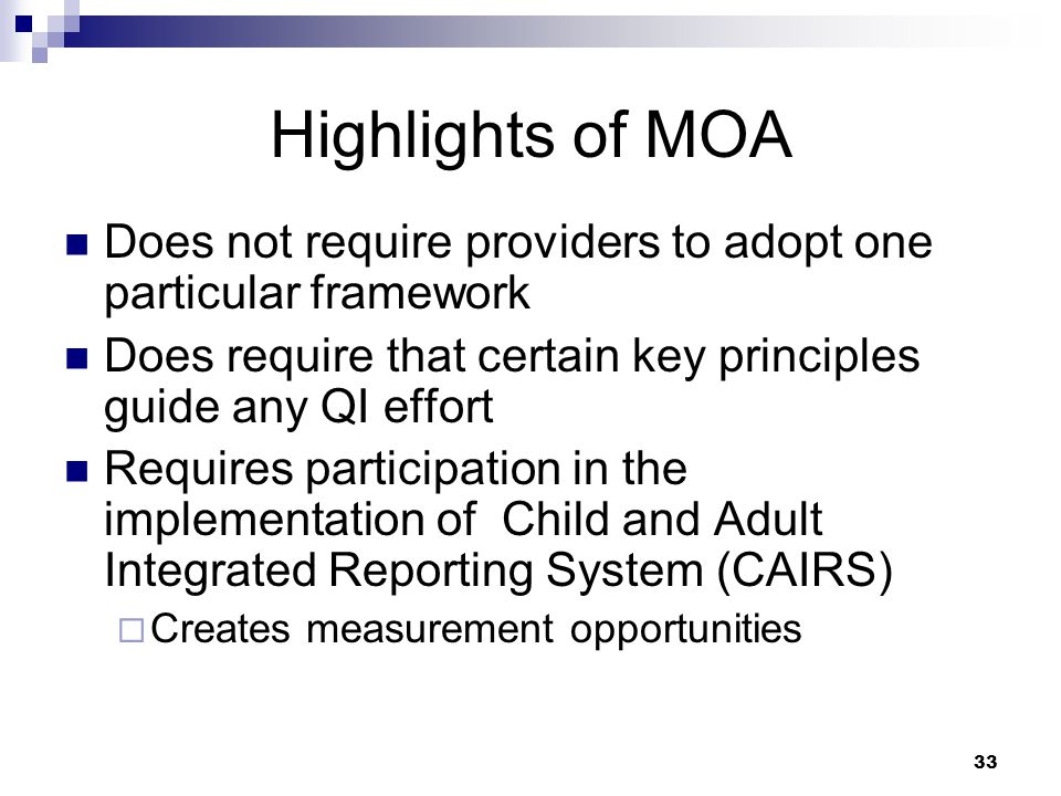 Highlights of MOA Does not require providers to adopt one particular framework. Does require that certain key principles guide any QI effort.