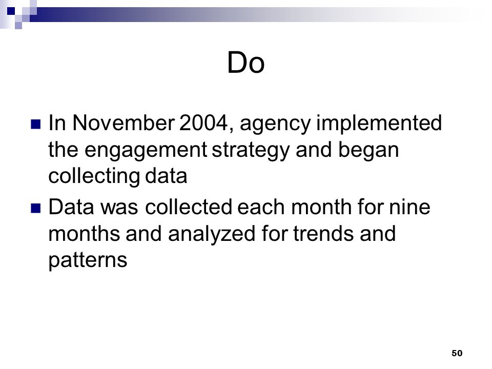 Do In November 2004, agency implemented the engagement strategy and began collecting data.