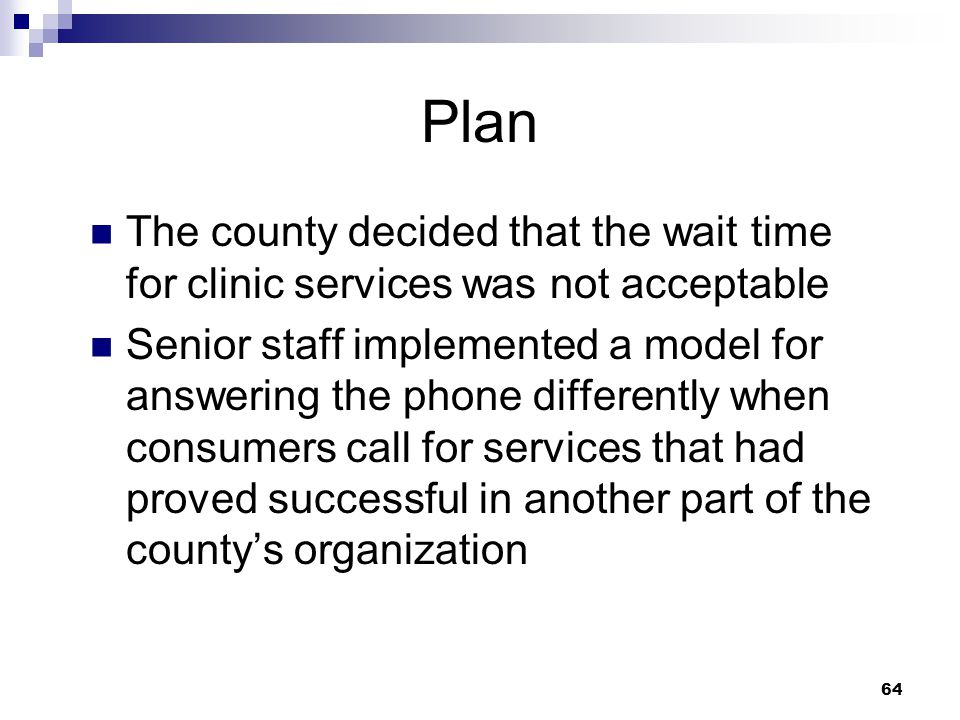 Plan The county decided that the wait time for clinic services was not acceptable.