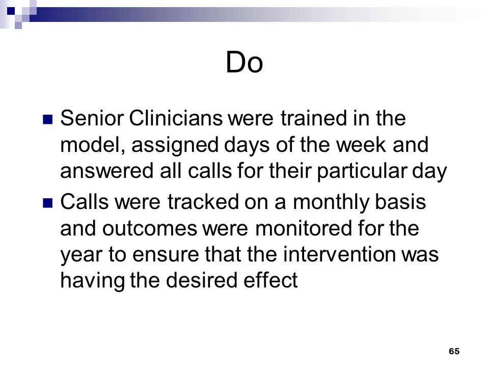 Do Senior Clinicians were trained in the model, assigned days of the week and answered all calls for their particular day.
