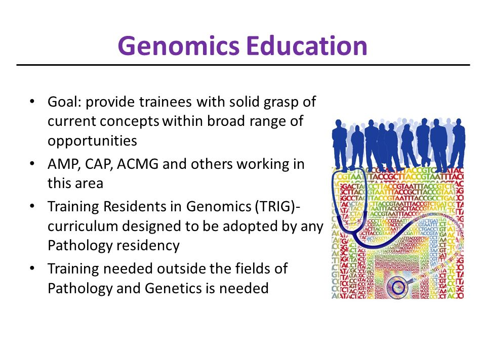 Genomics Education Goal: provide trainees with solid grasp of current concepts within broad range of opportunities.