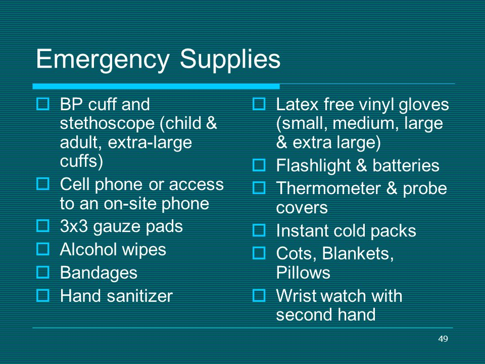 Emergency Supplies BP cuff and stethoscope (child & adult, extra-large cuffs) Cell phone or access to an on-site phone.