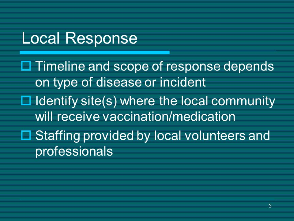 Local Response Timeline and scope of response depends on type of disease or incident.
