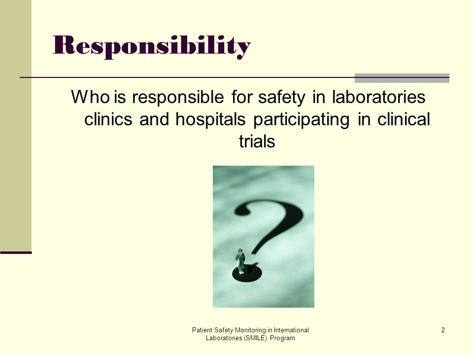 Responsibility Who is responsible for safety in laboratories clinics and hospitals participating in clinical trials.