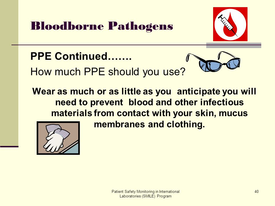 Bloodborne Pathogens PPE Continued……. How much PPE should you use