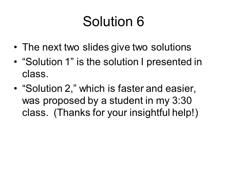 Solution 6 The next two slides give two solutions